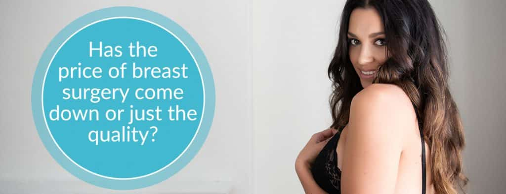 Has the price of Breast Surgery come down – or the quality as well?